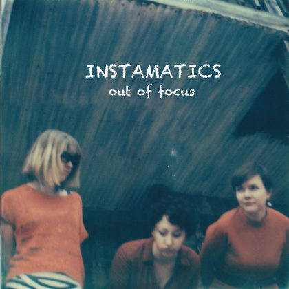 Instamatics/Out of Focus